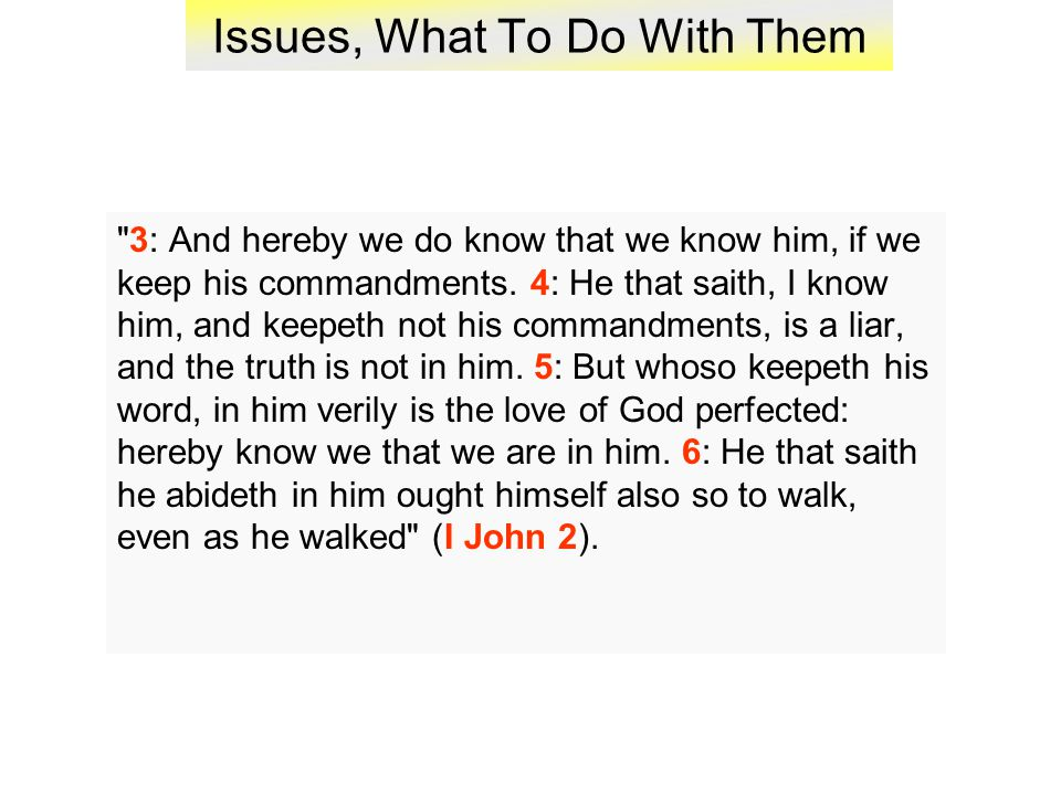 Issues, What To Do With Them 3: And hereby we do know that we know him, if we keep his commandments.