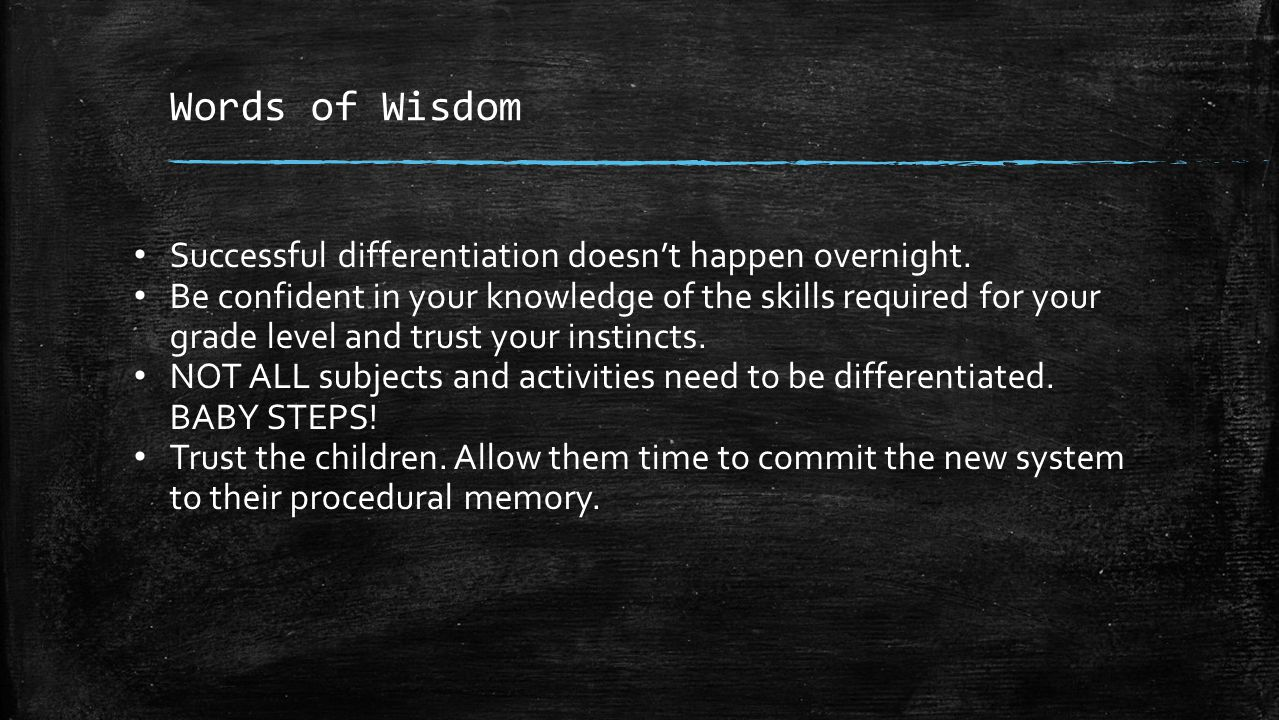 Words of Wisdom Successful differentiation doesn't happen overnight.