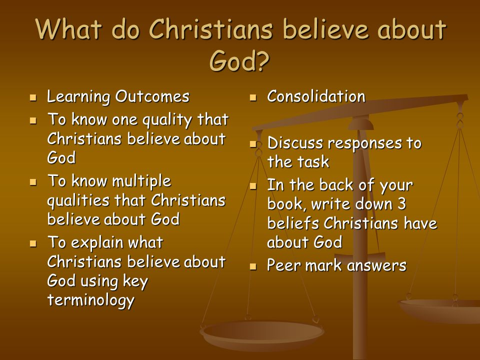 What do Christians believe about God? Learning Outcomes Learning Outcomes To know one quality that Christians believe about God To know one quality th