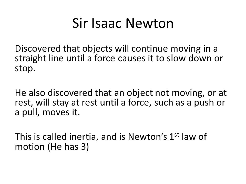 How do Forces Affect Motion Inertia -The tendency of a moving object to stay in motion or resting object to stay at rest.