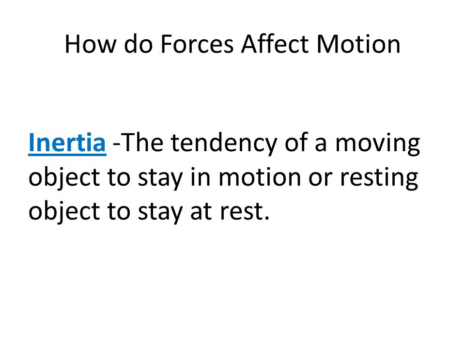 How do Forces Affect Motion Now think about a soccer ball, according to newton an object in motion will stay in motion FOREVER, but if I kick a soccer ball will it stay in motion FOREVER??