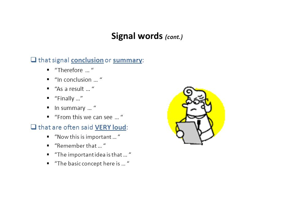 "Signal words (cont.)  that signal conclusion or summary:  ""Therefore … ""  ""In conclusion … ""  ""As a result … ""  ""Finally …""  In summary … ""  ""F"