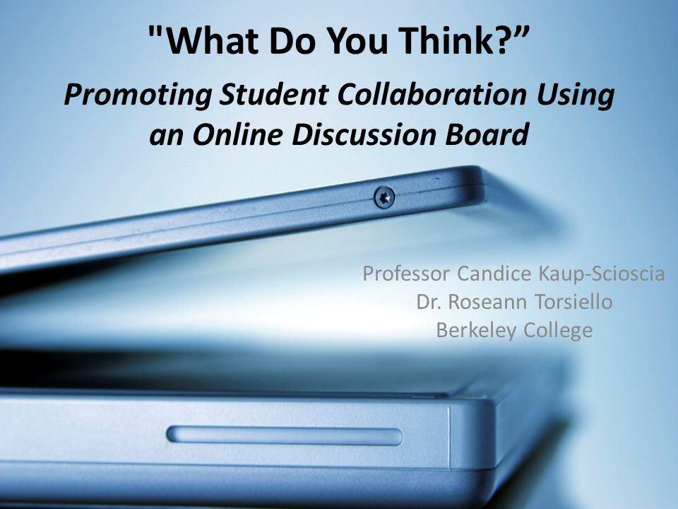 Promoting Student Collaboration Using an Online Discussion Board Professor Candice Kaup-Scioscia Dr.