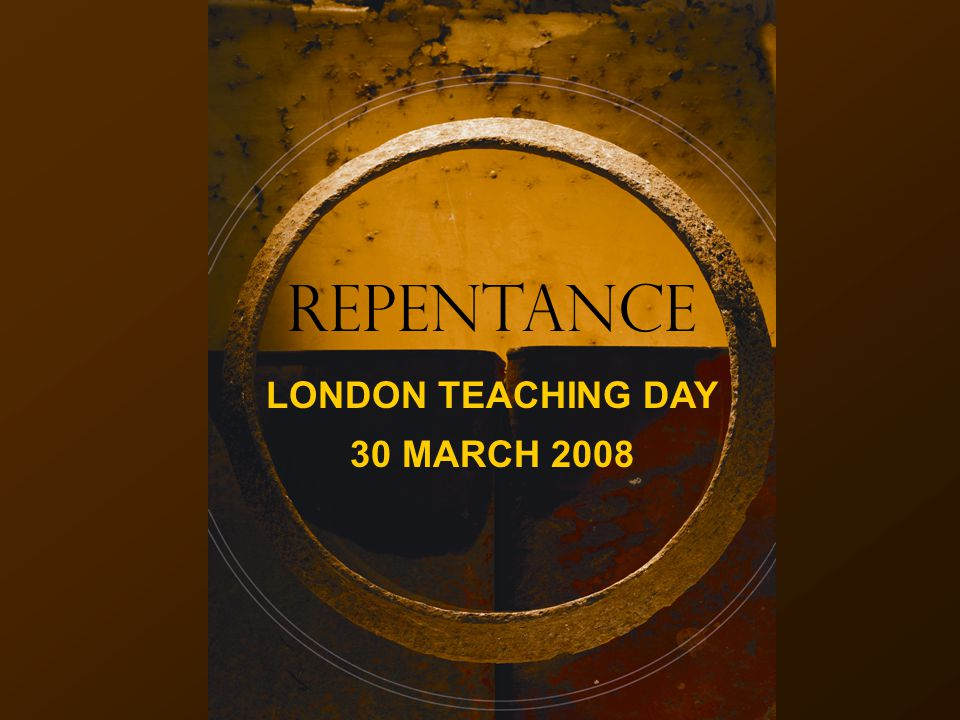 REPENTANCE LONDON TEACHING DAY 30 MARCH 2008