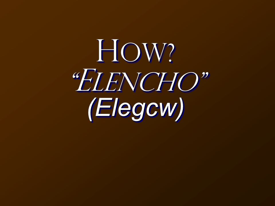 Elegcw ( E lencho) to show someone his sin and to summon him to repentance. –William Arndt, F.