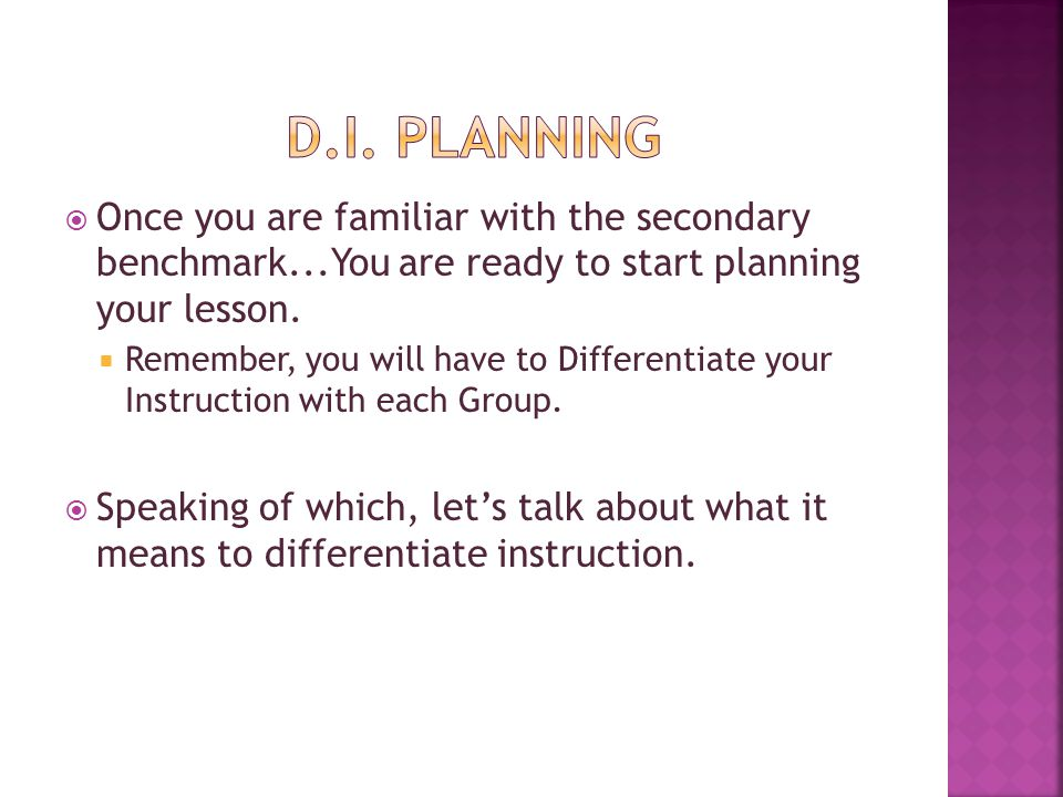  Once you are familiar with the secondary benchmark...You are ready to start planning your lesson.  Remember, you will have to Differentiate your In