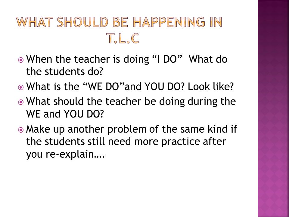 """ When the teacher is doing """"I DO"""" What do the students do?  What is the """"WE DO""""and YOU DO? Look like?  What should the teacher be doing during the"""
