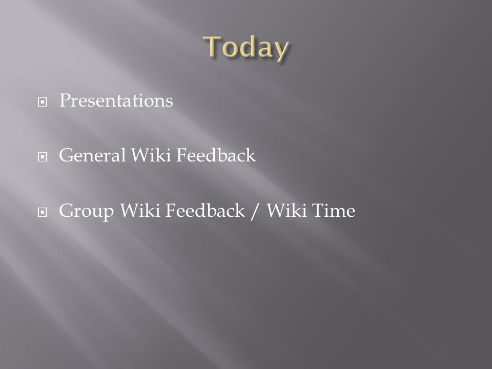  Presentations  General Wiki Feedback  Group Wiki Feedback / Wiki Time