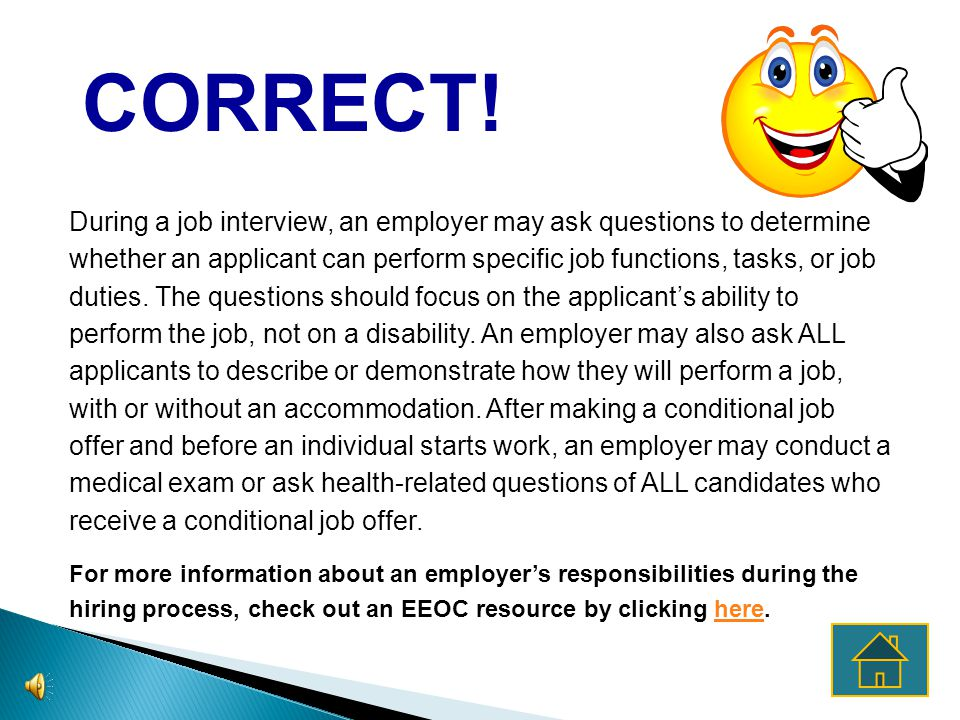 An employer may not make any pre-employment inquiry about a disability or about the nature or severity of a disability. An employer may not ask questi
