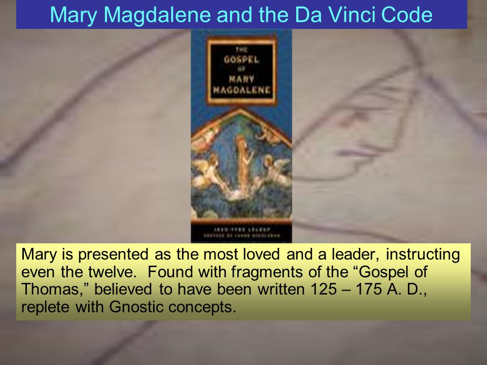 Mary Magdalene and the Da Vinci Code Look at the disciple on the right, it is a woman? (Dan Brown.)
