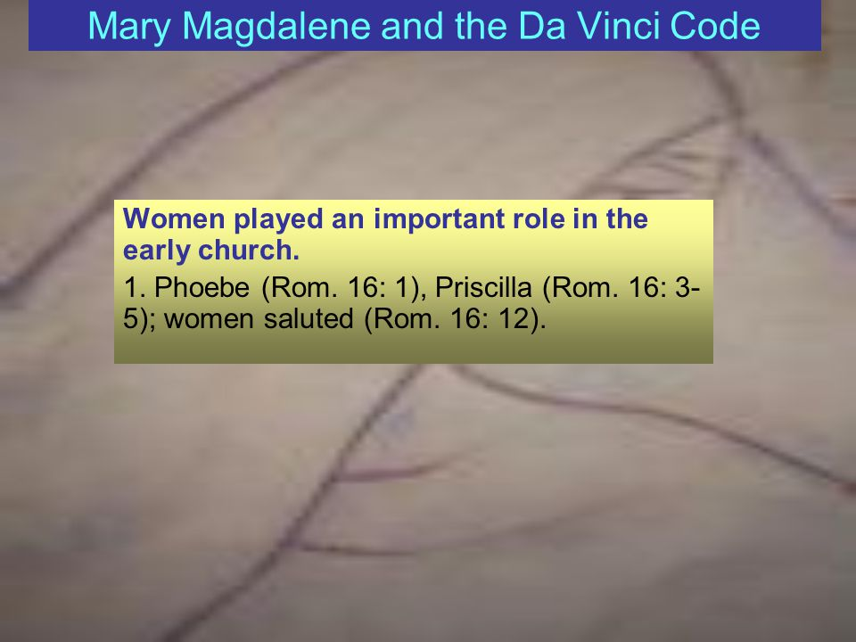 Mary Magdalene and the Da Vinci Code Women played an important role in the early church.
