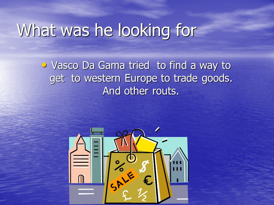 The route he took Vasco Da Gama started at Africa and went to calicut and he rounded the cap of good hope.
