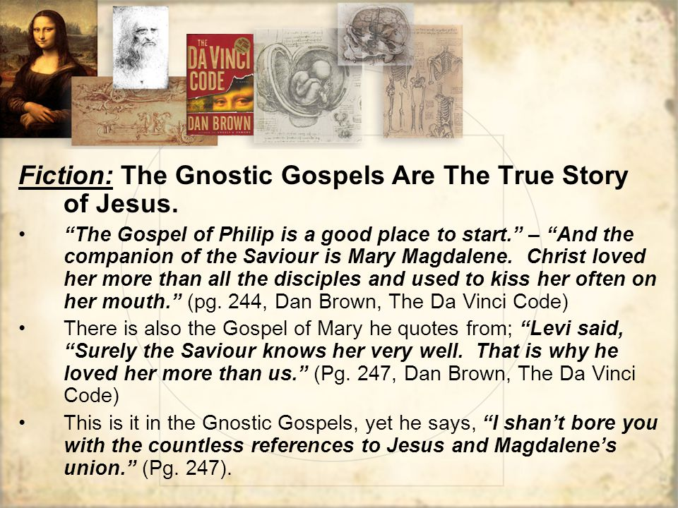 Fiction: The Gnostic Gospels Are The True Story of Jesus.