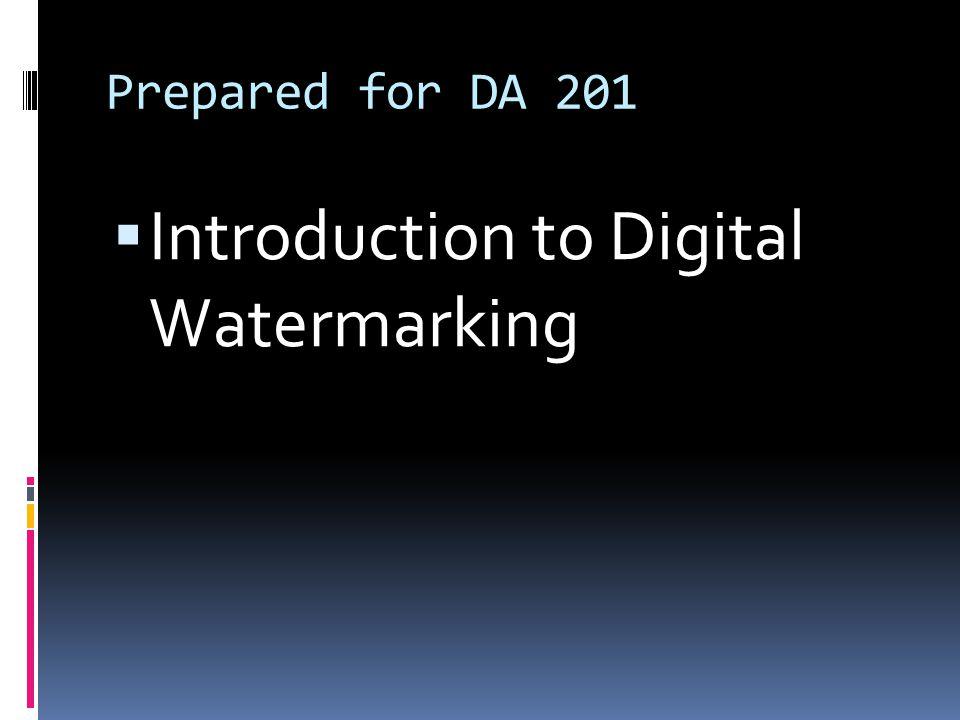 Prepared for DA 201  Introduction to Digital Watermarking