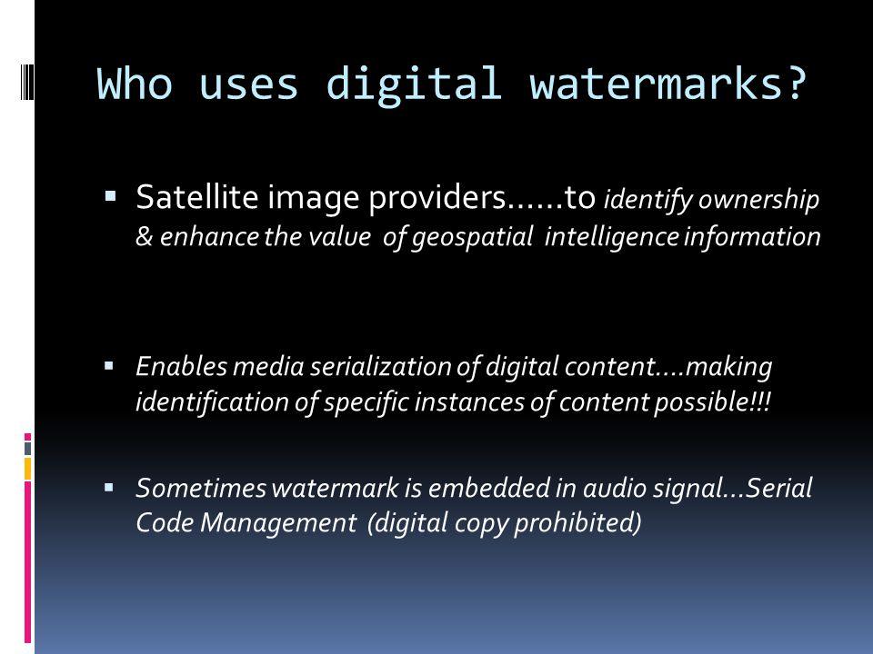 Who uses Digital Watermarking.