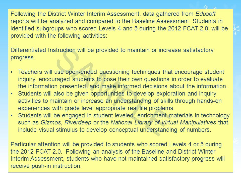 40 Following the District Winter Interim Assessment, data gathered from Edusoft reports will be analyzed and compared to the Baseline Assessment.