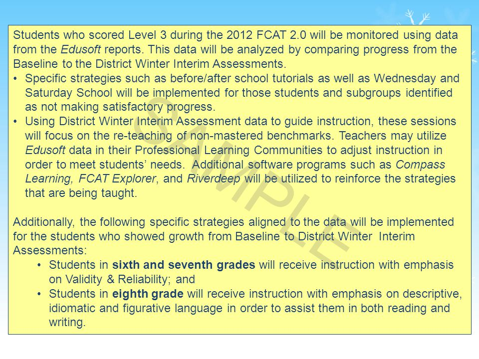 27 Students who scored Level 3 during the 2012 FCAT 2.0 will be monitored using data from the Edusoft reports.