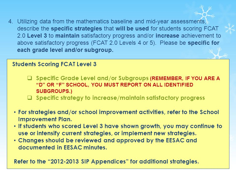 38 4.Utilizing data from the mathematics baseline and mid-year assessments, describe the specific strategies that will be used for students scoring FCAT 2.0 Level 3 to maintain satisfactory progress and/or increase achievement to above satisfactory progress (FCAT 2.0 Levels 4 or 5).