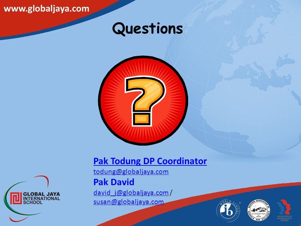 Questions Pak Todung DP Coordinator todung@globaljaya.com Pak David david_j@globaljaya.comdavid_j@globaljaya.com / susan@globaljaya.com susan@globalja