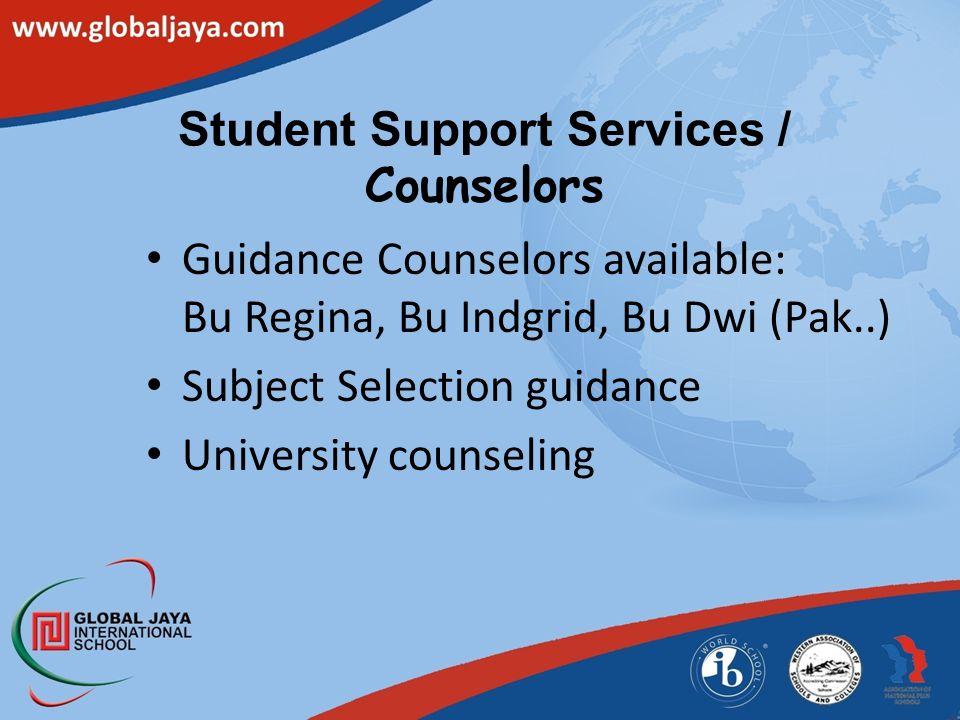 Student Support Services / Counselors Guidance Counselors available: Bu Regina, Bu Indgrid, Bu Dwi (Pak..) Subject Selection guidance University couns