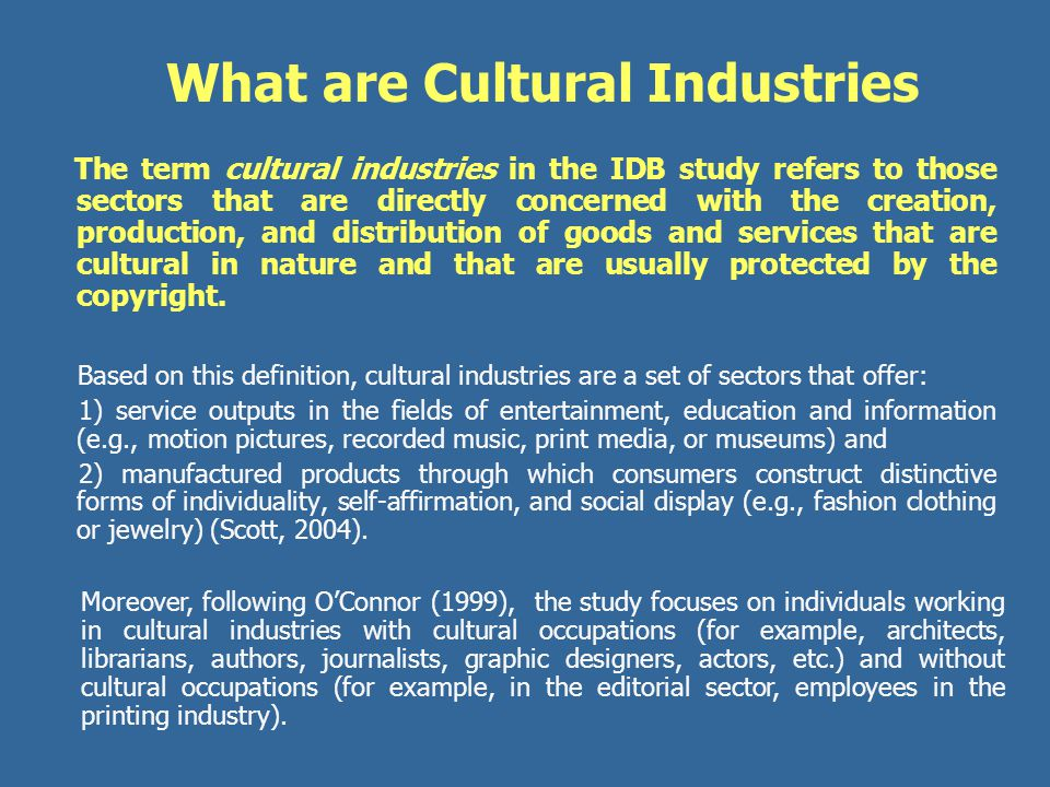 The term cultural industries in the IDB study refers to those sectors that are directly concerned with the creation, production, and distribution of g
