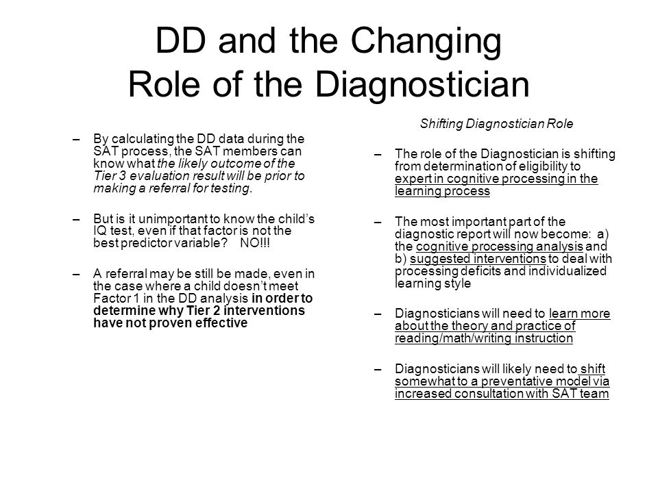 DD and the Changing Role of the Diagnostician –By calculating the DD data during the SAT process, the SAT members can know what the likely outcome of the Tier 3 evaluation result will be prior to making a referral for testing.