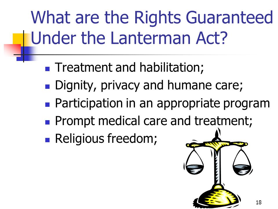 19 Lanterman Rights (Continued) Social interaction and participation in community activities; Physical exercise and recreation; Freedom from harm; Choices in your own life; The opportunity to make decisions.