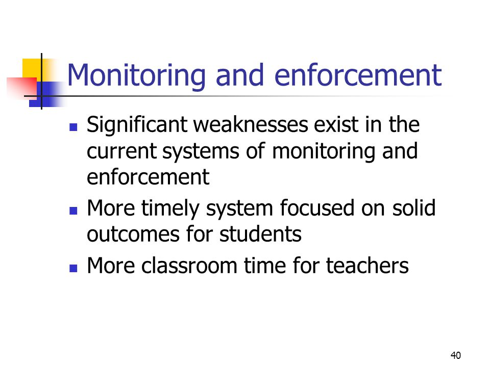 40 Monitoring and enforcement Significant weaknesses exist in the current systems of monitoring and enforcement More timely system focused on solid ou