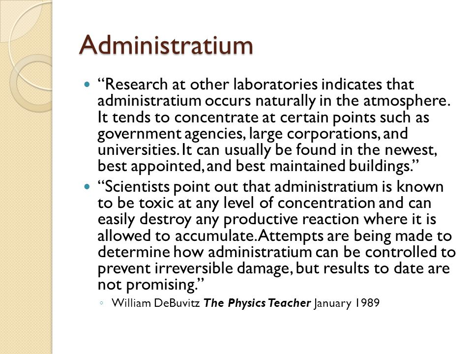 """Administratium """"Research at other laboratories indicates that administratium occurs naturally in the atmosphere. It tends to concentrate at certain po"""