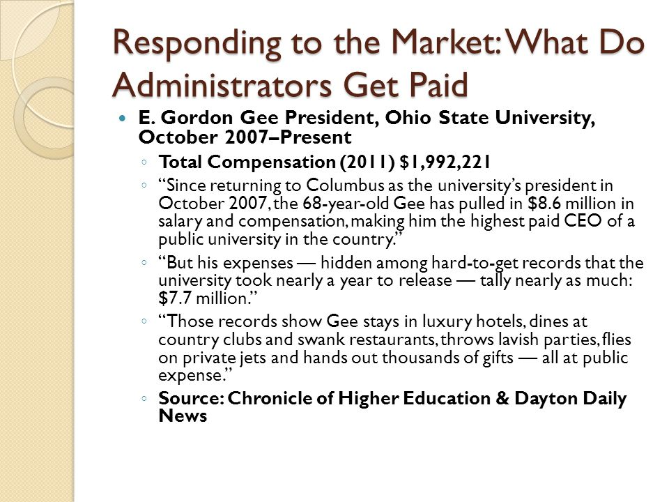 Responding to the Market: What Do Administrators Get Paid E. Gordon Gee President, Ohio State University, October 2007–Present ◦ Total Compensation (2