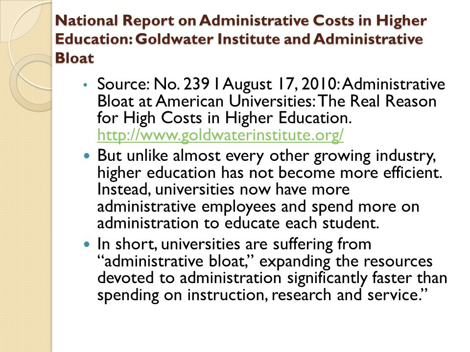 National Report on Administrative Costs in Higher Education: Goldwater Institute and Administrative Bloat Source: No. 239 I August 17, 2010: Administr