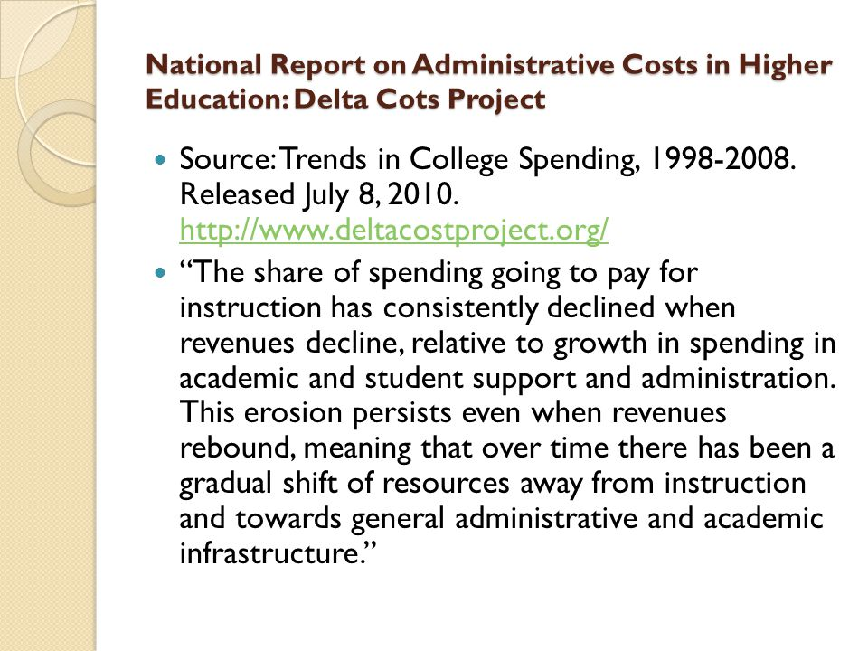 National Report on Administrative Costs in Higher Education: Delta Cots Project Source: Trends in College Spending, 1998-2008. Released July 8, 2010.