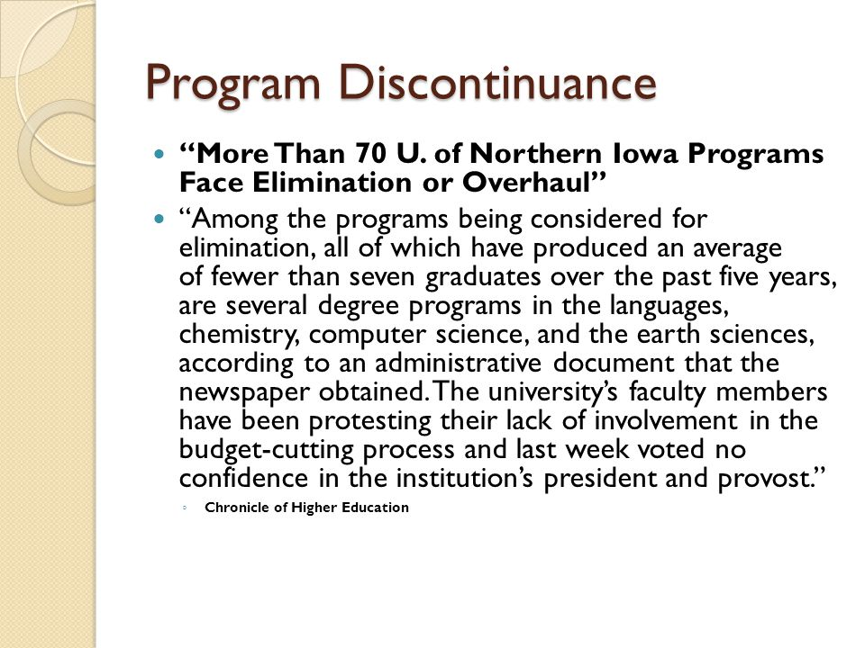 """Program Discontinuance """"More Than 70 U. of Northern Iowa Programs Face Elimination or Overhaul"""" """"Among the programs being considered for elimination,"""