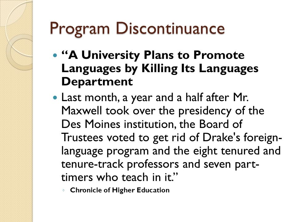 """Program Discontinuance """"A University Plans to Promote Languages by Killing Its Languages Department Last month, a year and a half after Mr. Maxwell to"""