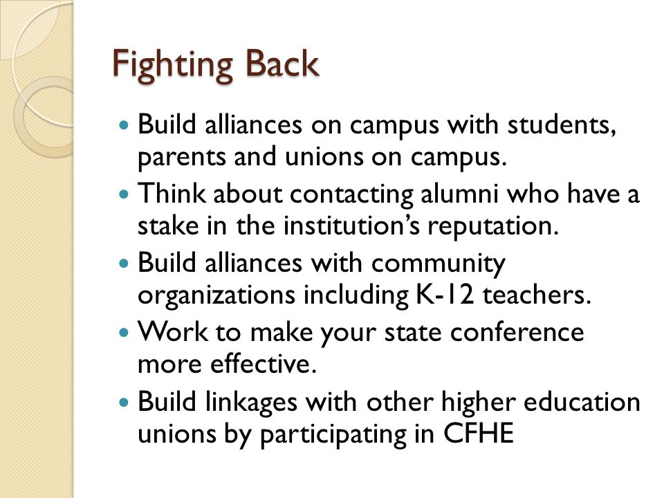Fighting Back Build alliances on campus with students, parents and unions on campus. Think about contacting alumni who have a stake in the institution