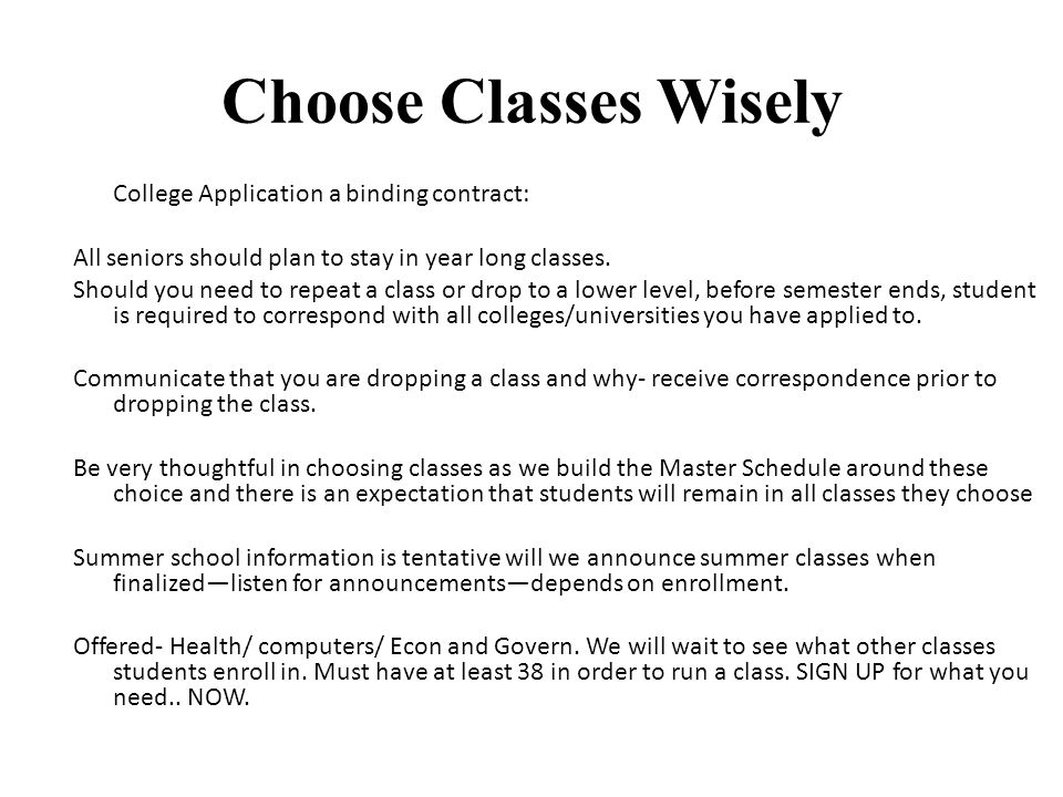 Choose Classes Wisely College Application a binding contract: All seniors should plan to stay in year long classes.