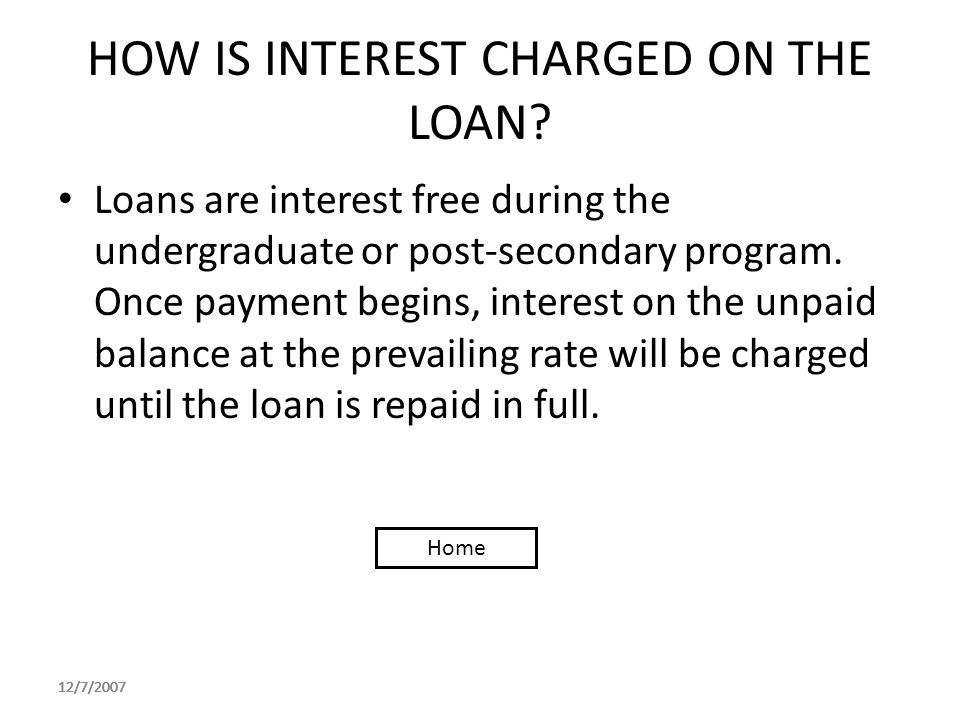 12/7/2007 HOW IS INTEREST CHARGED ON THE LOAN.
