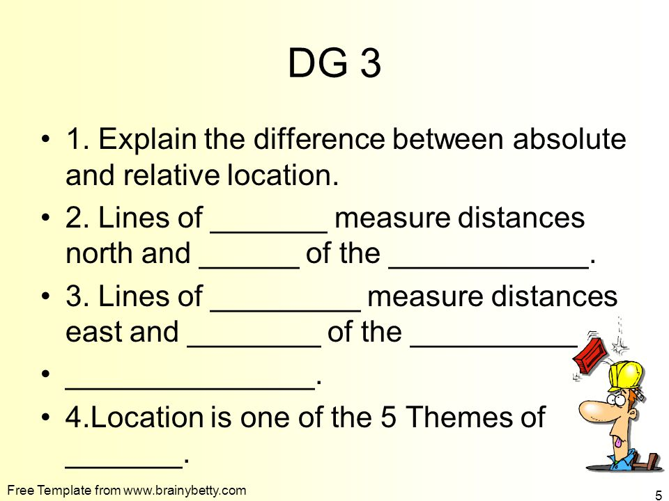 DG 3 1. Explain the difference between absolute and relative location. 2. Lines of _______ measure distances north and ______ of the ____________. 3.