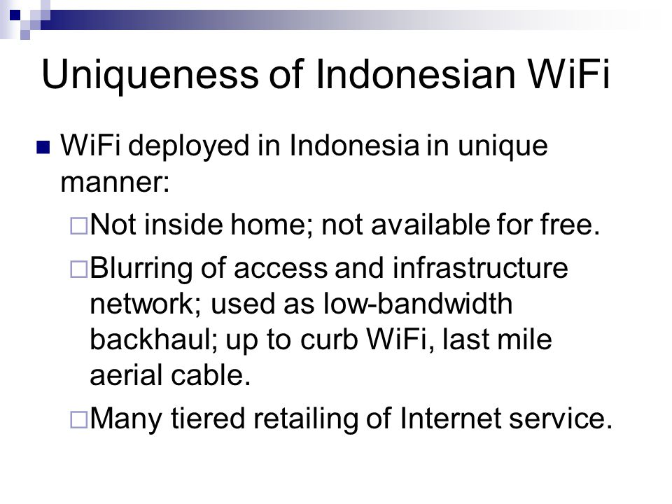 Uniqueness of Indonesian WiFi WiFi deployed in Indonesia in unique manner:  Not inside home; not available for free.