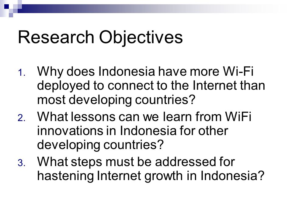 Research Objectives 1. Why does Indonesia have more Wi-Fi deployed to connect to the Internet than most developing countries? 2. What lessons can we l