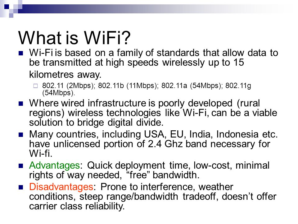 What is WiFi? Wi-Fi is based on a family of standards that allow data to be transmitted at high speeds wirelessly up to 15 kilometres away.  802.11 (