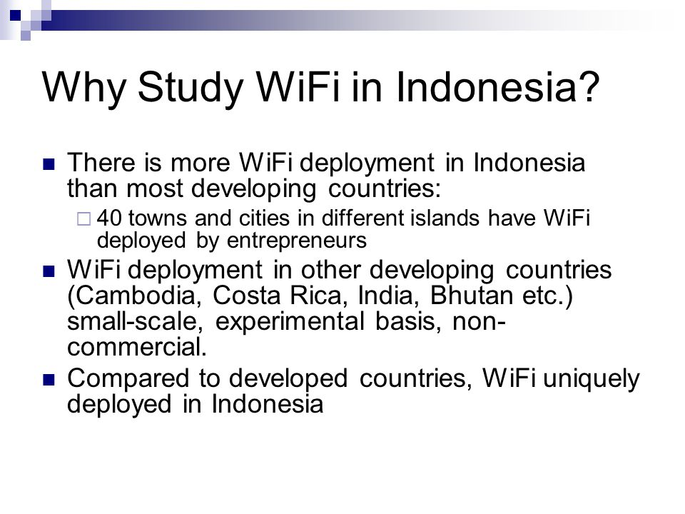 Why Study WiFi in Indonesia? There is more WiFi deployment in Indonesia than most developing countries:  40 towns and cities in different islands hav