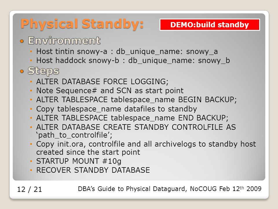 DBA's Guide to Physical Dataguard, NoCOUG Feb 12 th 2009 12 / 21 Physical Standby: DEMO:build standby