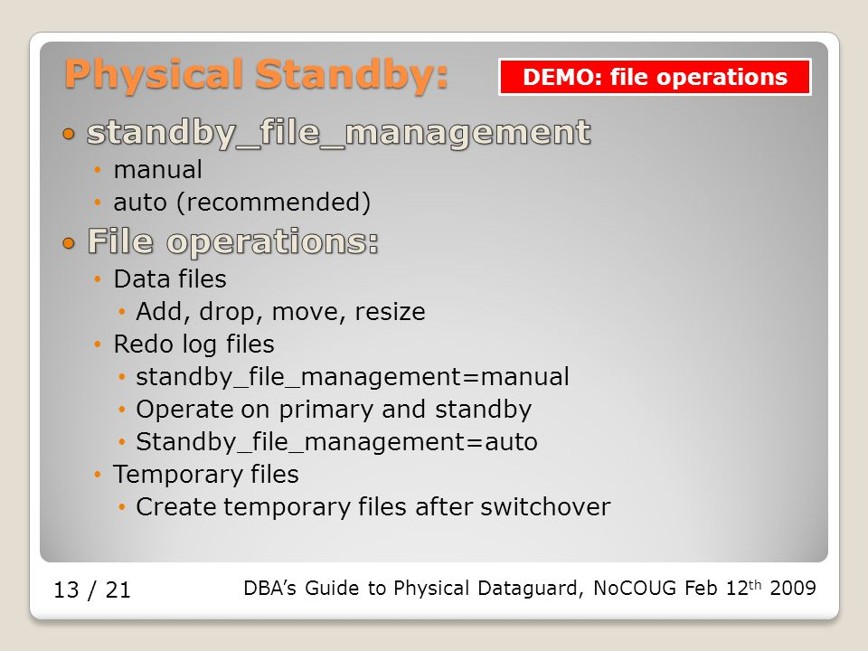 DBA's Guide to Physical Dataguard, NoCOUG Feb 12 th 2009 13 / 21 Physical Standby: DEMO: file operations