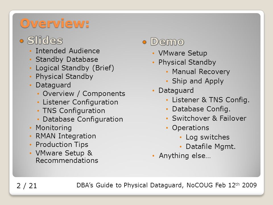 DBA's Guide to Physical Dataguard, NoCOUG Feb 12 th / 21 Overview: