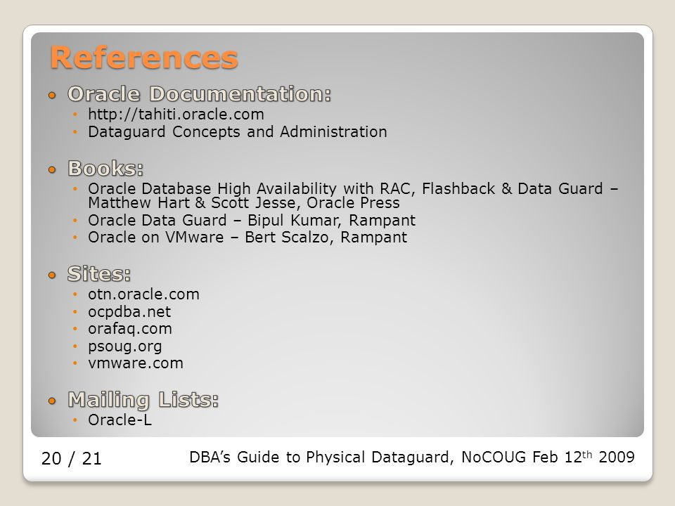 DBA's Guide to Physical Dataguard, NoCOUG Feb 12 th / 21 References
