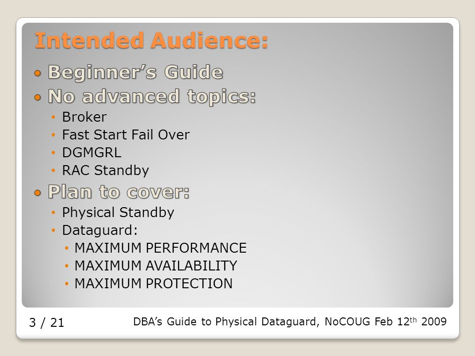 DBA's Guide to Physical Dataguard, NoCOUG Feb 12 th / 21 Intended Audience: