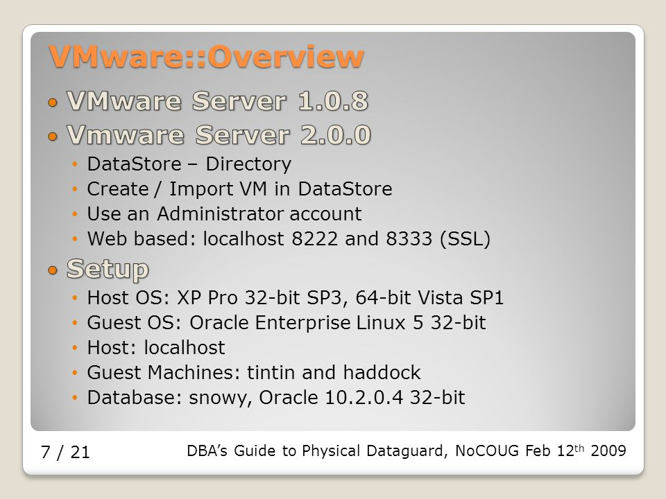 DBA's Guide to Physical Dataguard, NoCOUG Feb 12 th 2009 7 / 21 VMware::Overview
