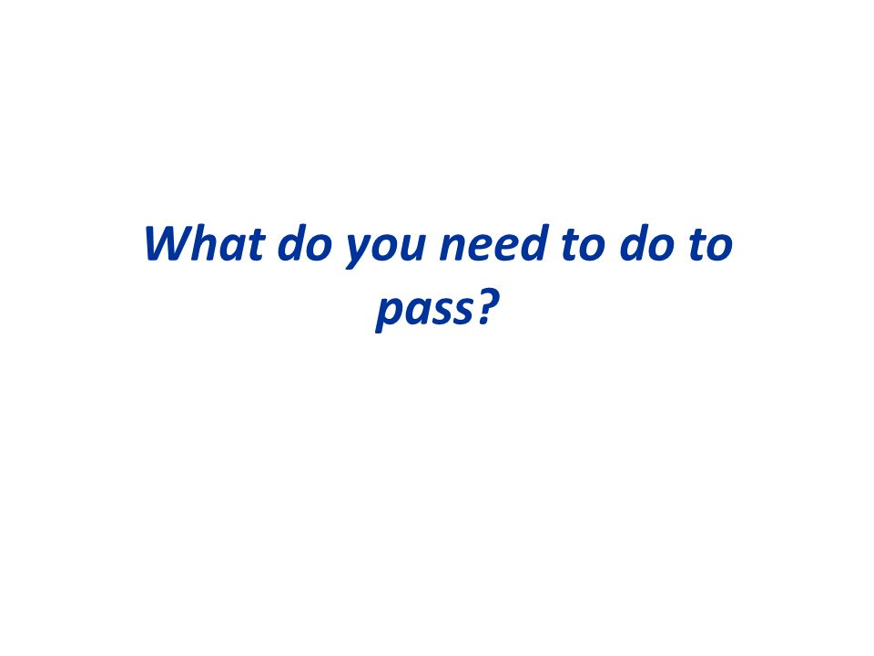 What do you need to do to pass?
