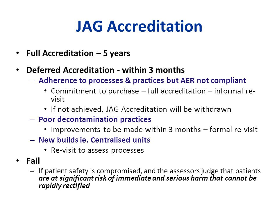 JAG Accreditation Full Accreditation – 5 years Deferred Accreditation - within 3 months – Adherence to processes & practices but AER not compliant Com